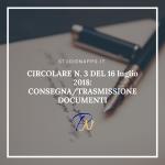 CIRCOLARE N. 3 DEL 16 luglio 2018: CONSEGNA/TRASMISSIONE DOCUMENTI